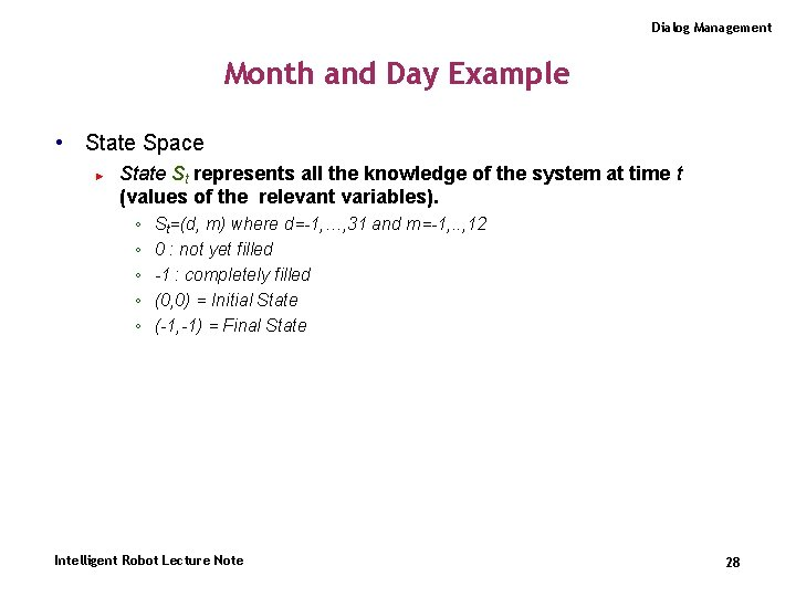 Dialog Management Month and Day Example • State Space ► State St represents all