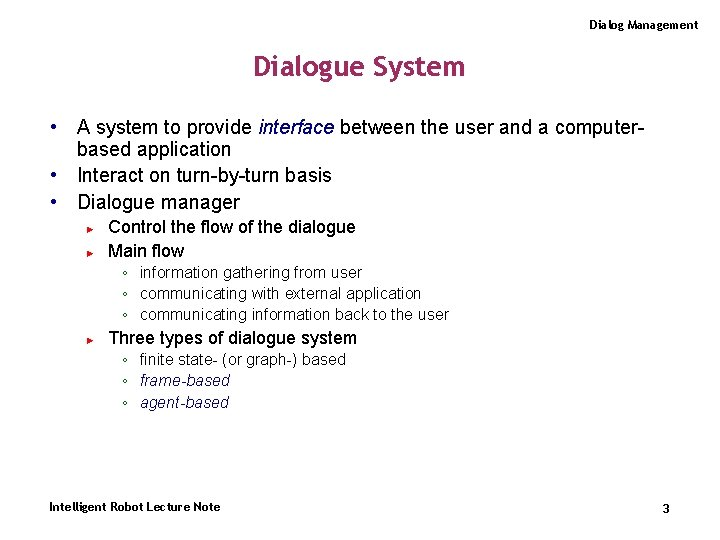Dialog Management Dialogue System • A system to provide interface between the user and