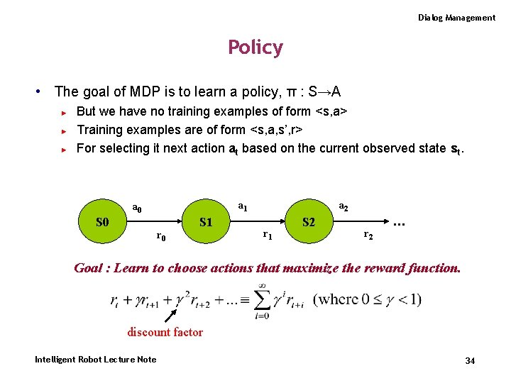 Dialog Management Policy • The goal of MDP is to learn a policy, π