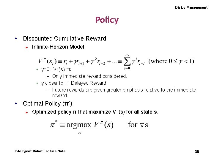 Dialog Management Policy • Discounted Cumulative Reward ► Infinite-Horizon Model ◦ γ=0 : Vπ(st)