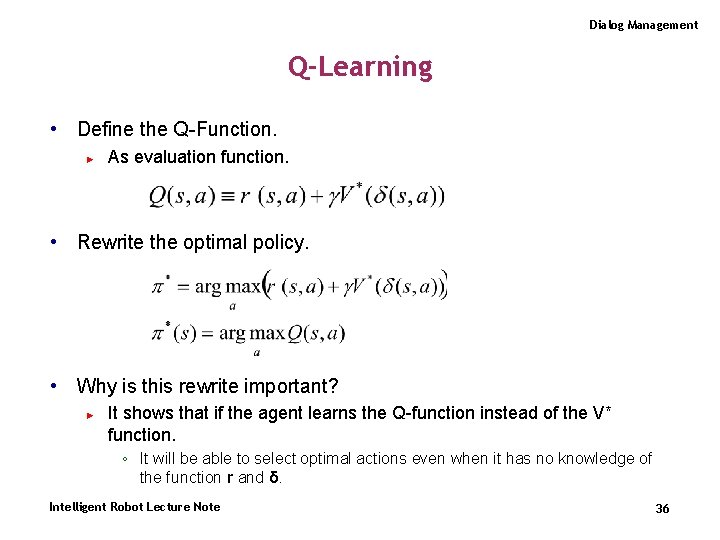 Dialog Management Q-Learning • Define the Q-Function. ► As evaluation function. • Rewrite the