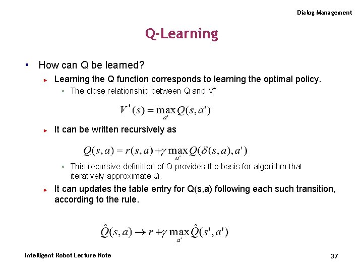 Dialog Management Q-Learning • How can Q be learned? ► Learning the Q function