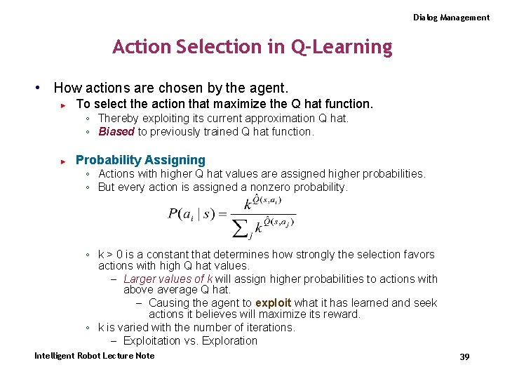 Dialog Management Action Selection in Q-Learning • How actions are chosen by the agent.