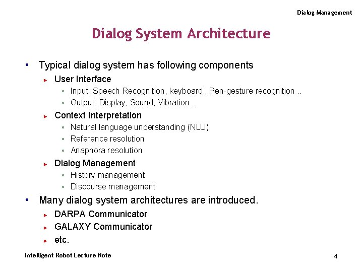 Dialog Management Dialog System Architecture • Typical dialog system has following components ► User