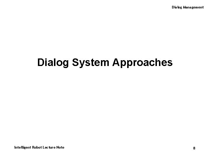 Dialog Management Dialog System Approaches Intelligent Robot Lecture Note 8