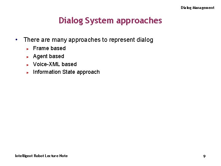 Dialog Management Dialog System approaches • There are many approaches to represent dialog ►