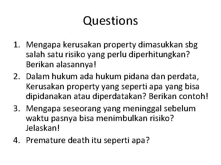 Questions 1. Mengapa kerusakan property dimasukkan sbg salah satu risiko yang perlu diperhitungkan? Berikan