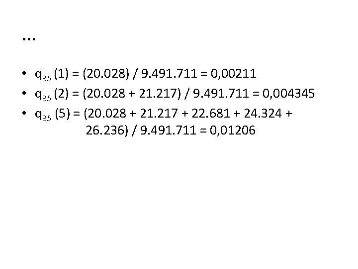 … • q 35 (1) = (20. 028) / 9. 491. 711 = 0,