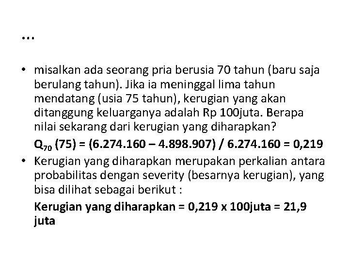 … • misalkan ada seorang pria berusia 70 tahun (baru saja berulang tahun). Jika