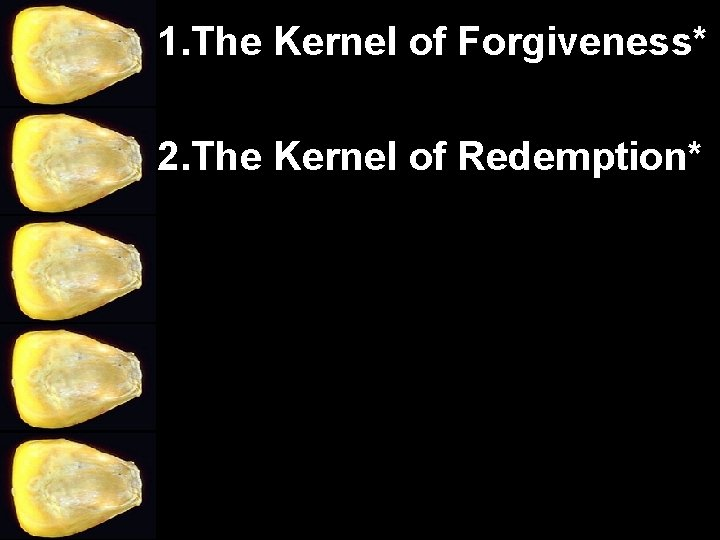 1. The Kernel of Forgiveness* 2. The Kernel of Redemption*