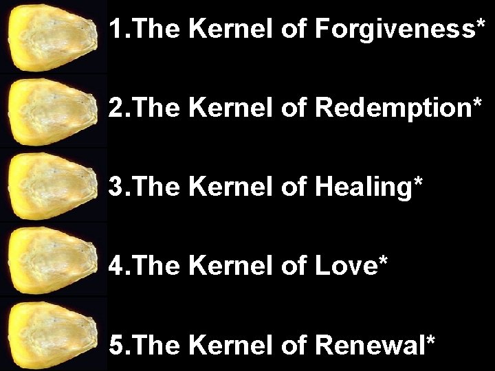 1. The Kernel of Forgiveness* 2. The Kernel of Redemption* 3. The Kernel of