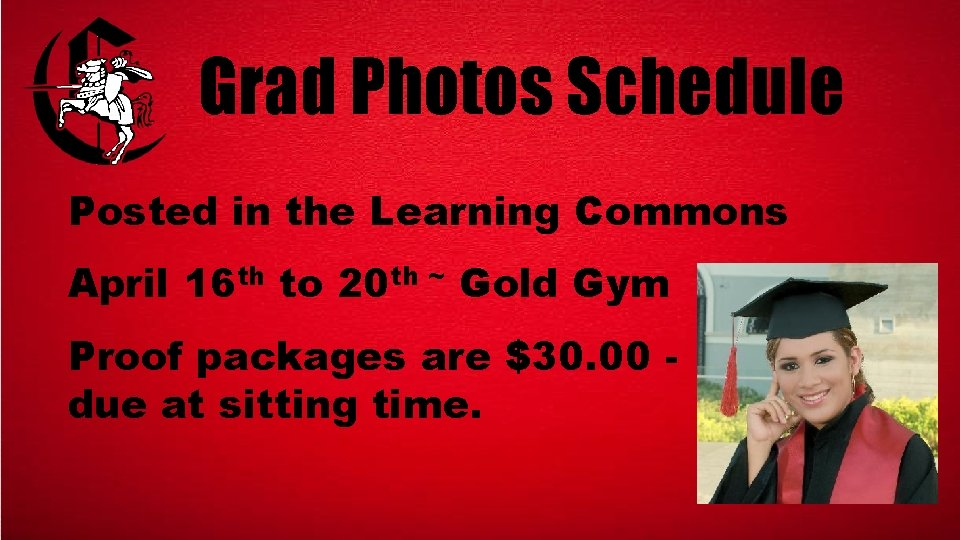 Grad Photos Schedule Posted in the Learning Commons April 16 th to 20 th