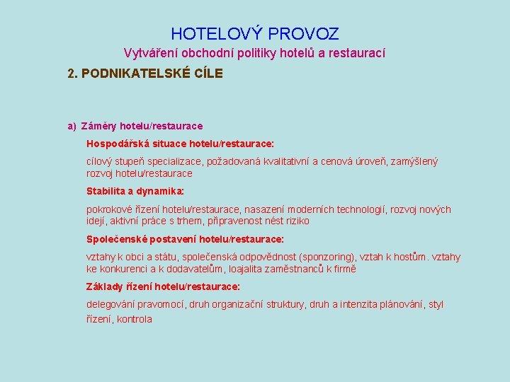 HOTELOVÝ PROVOZ Vytváření obchodní politiky hotelů a restaurací 2. PODNIKATELSKÉ CÍLE a) Záměry hotelu/restaurace
