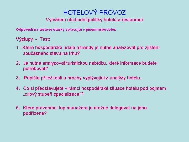HOTELOVÝ PROVOZ Vytváření obchodní politiky hotelů a restaurací Odpovědi na testové otázky zpracujte v