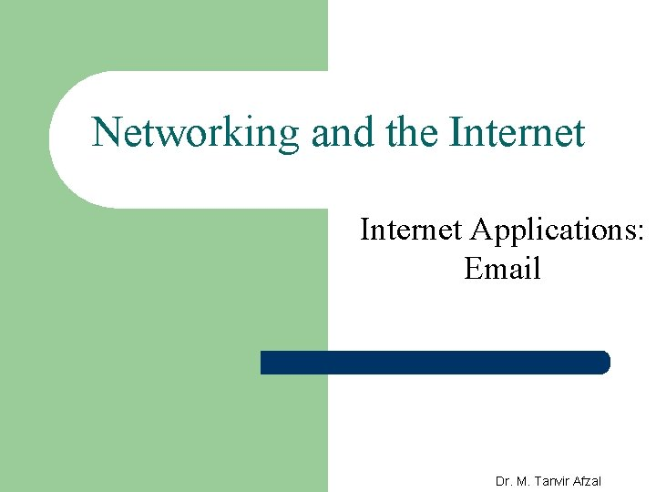 Networking and the Internet Applications: Email Dr. M. Tanvir Afzal