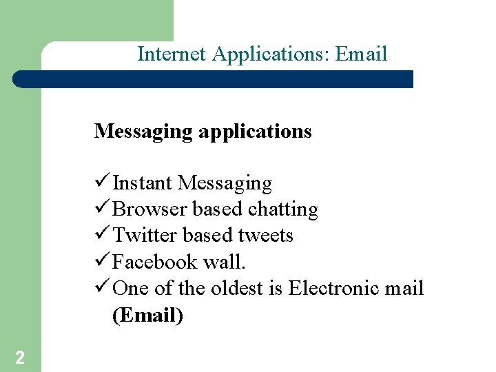 Internet Applications: Email Messaging applications ü Instant Messaging ü Browser based chatting ü Twitter