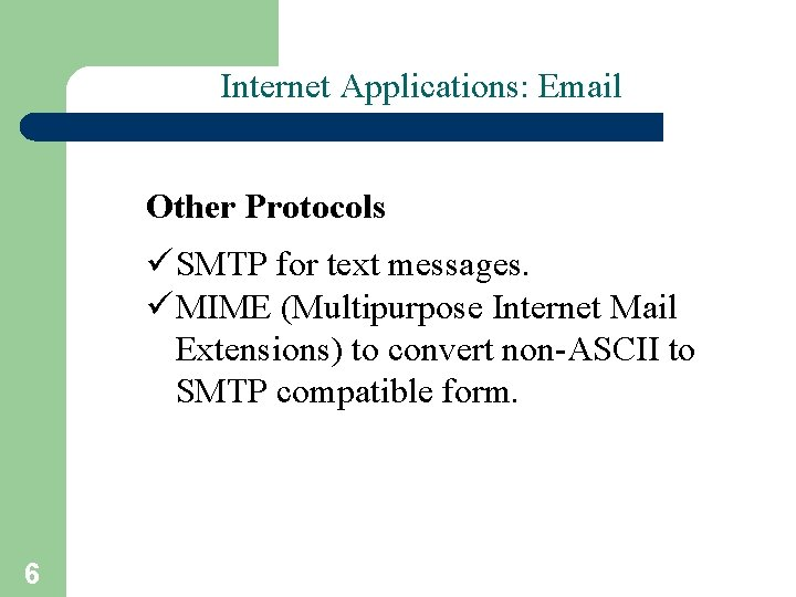Internet Applications: Email Other Protocols ü SMTP for text messages. ü MIME (Multipurpose Internet