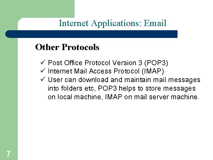 Internet Applications: Email Other Protocols ü Post Office Protocol Version 3 (POP 3) ü