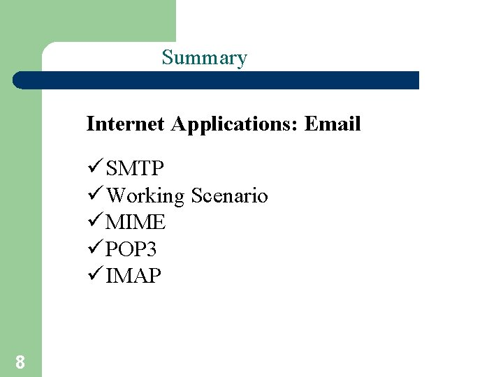 Summary Internet Applications: Email ü SMTP ü Working Scenario ü MIME ü POP 3