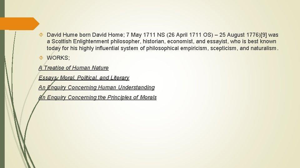 David Hume born David Home; 7 May 1711 NS (26 April 1711 OS)