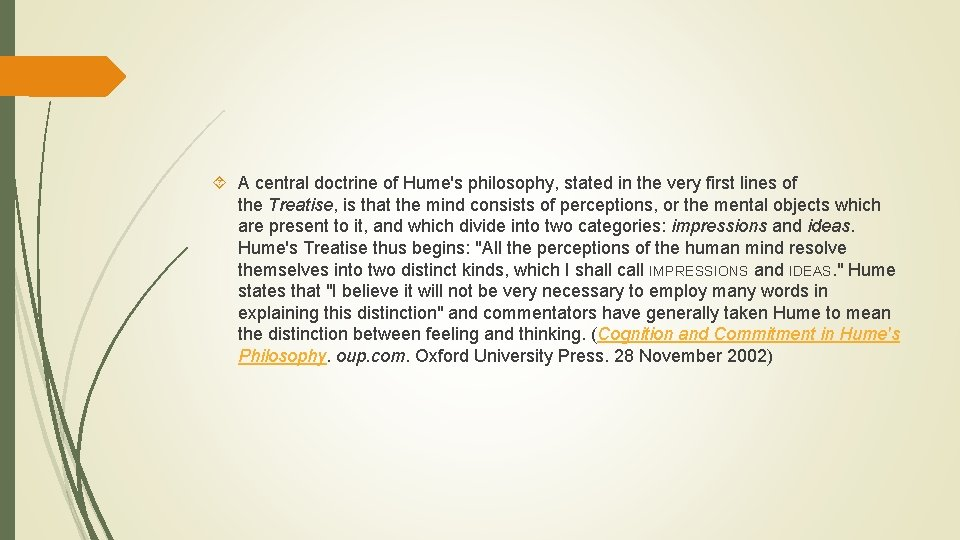 A central doctrine of Hume's philosophy, stated in the very first lines of