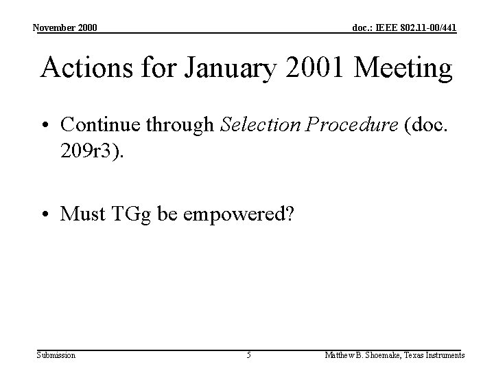 November 2000 doc. : IEEE 802. 11 -00/441 Actions for January 2001 Meeting •