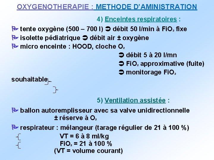 OXYGENOTHERAPIE : METHODE D'AMINISTRATION 4) Enceintes respiratoires : tente oxygène (500 – 700 l)