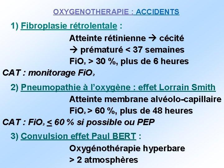 OXYGENOTHERAPIE : ACCIDENTS 1) Fibroplasie rétrolentale : Atteinte rétinienne cécité prématuré < 37 semaines