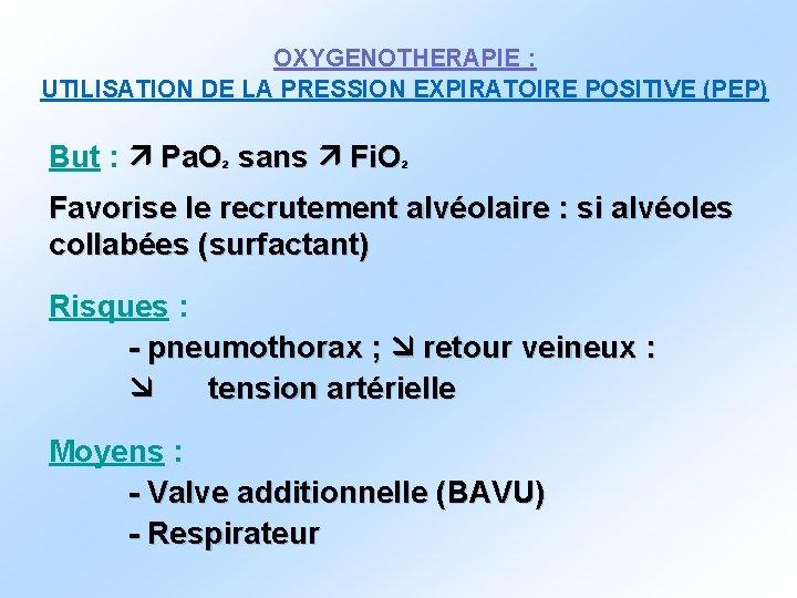 OXYGENOTHERAPIE : UTILISATION DE LA PRESSION EXPIRATOIRE POSITIVE (PEP) But : Pa. O² sans