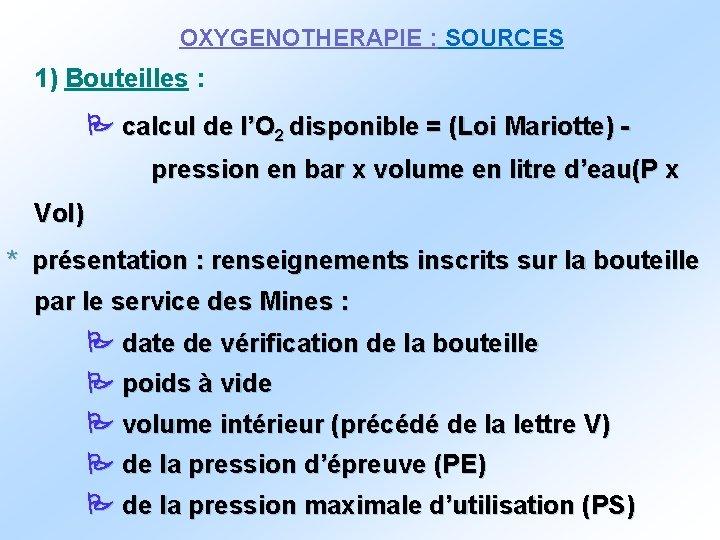 OXYGENOTHERAPIE : SOURCES 1) Bouteilles : calcul de l'O 2 disponible = (Loi Mariotte)