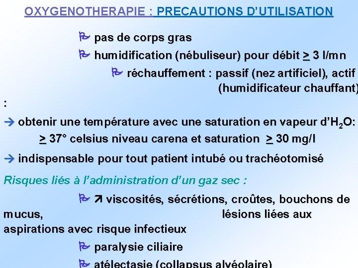 OXYGENOTHERAPIE : PRECAUTIONS D'UTILISATION pas de corps gras humidification (nébuliseur) pour débit > 3