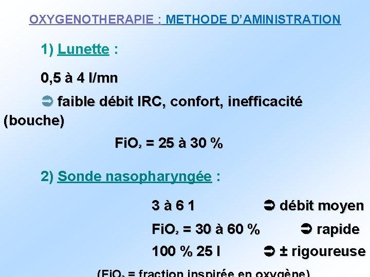 OXYGENOTHERAPIE : METHODE D'AMINISTRATION 1) Lunette : 0, 5 à 4 l/mn faible débit