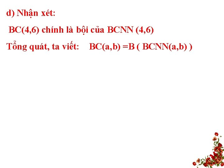 d) Nhận xét: BC(4, 6) chính là bội của BCNN (4, 6) Tổng quát,