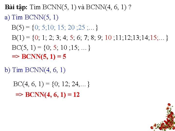 Bài tập: Tìm BCNN(5, 1) và BCNN(4, 6, 1) ? a) Tìm BCNN(5, 1)