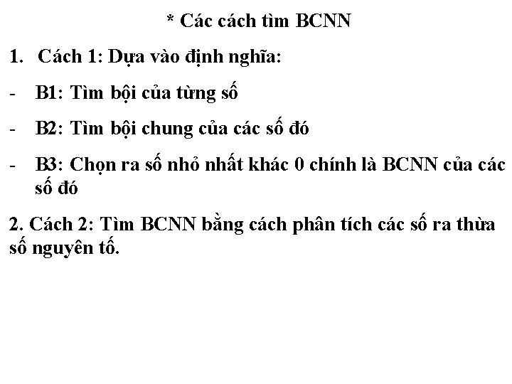 * Các cách tìm BCNN 1. Cách 1: Dựa vào định nghĩa: - B