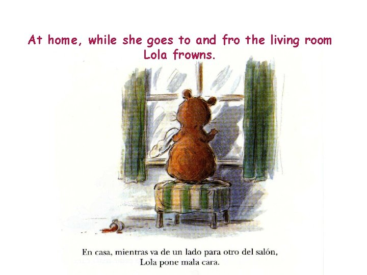 At home, while she goes to and fro the living room Lola frowns.