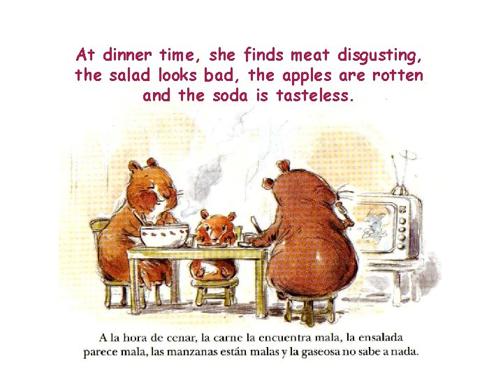 At dinner time, she finds meat disgusting, the salad looks bad, the apples are