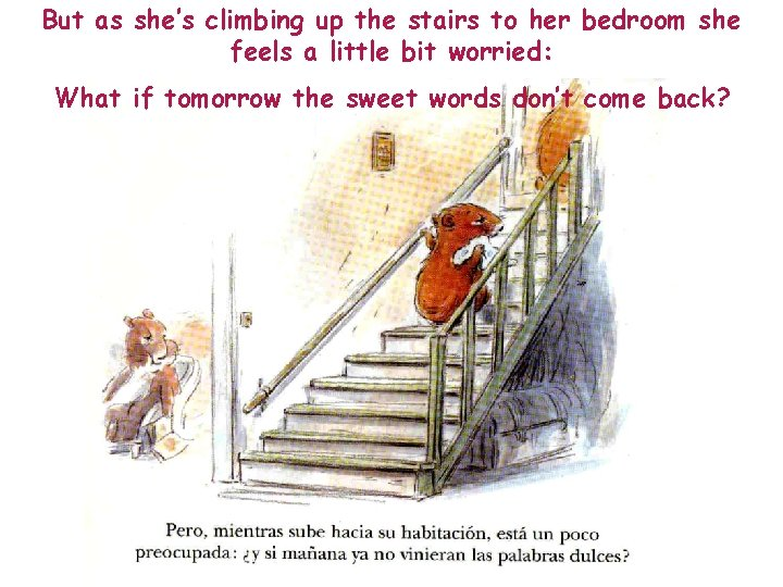 But as she's climbing up the stairs to her bedroom she feels a little