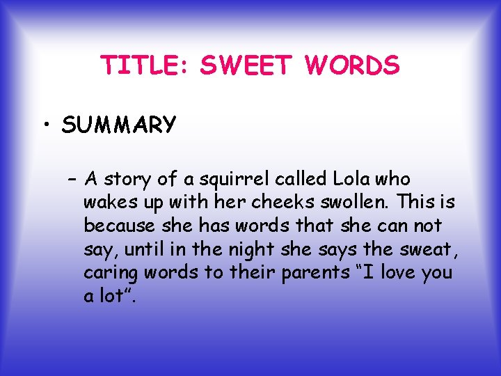 TITLE: SWEET WORDS • SUMMARY – A story of a squirrel called Lola who