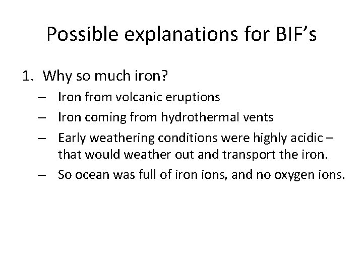 Possible explanations for BIF's 1. Why so much iron? – Iron from volcanic eruptions