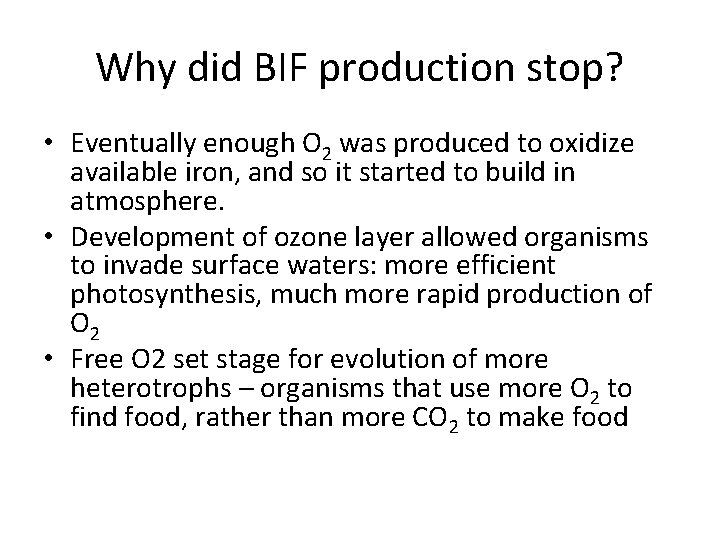 Why did BIF production stop? • Eventually enough O 2 was produced to oxidize