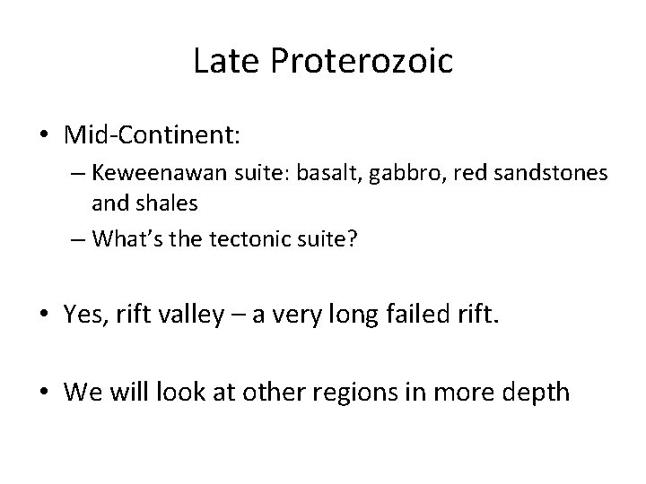 Late Proterozoic • Mid-Continent: – Keweenawan suite: basalt, gabbro, red sandstones and shales –