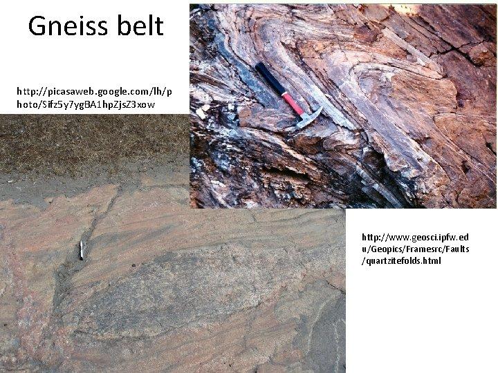 Gneiss belt http: //picasaweb. google. com/lh/p hoto/Sifz 5 y 7 yg. BA 1 hp.