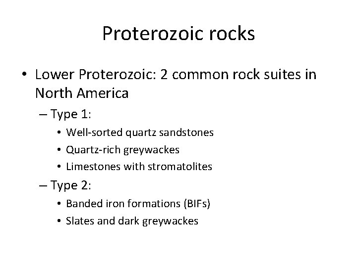 Proterozoic rocks • Lower Proterozoic: 2 common rock suites in North America – Type
