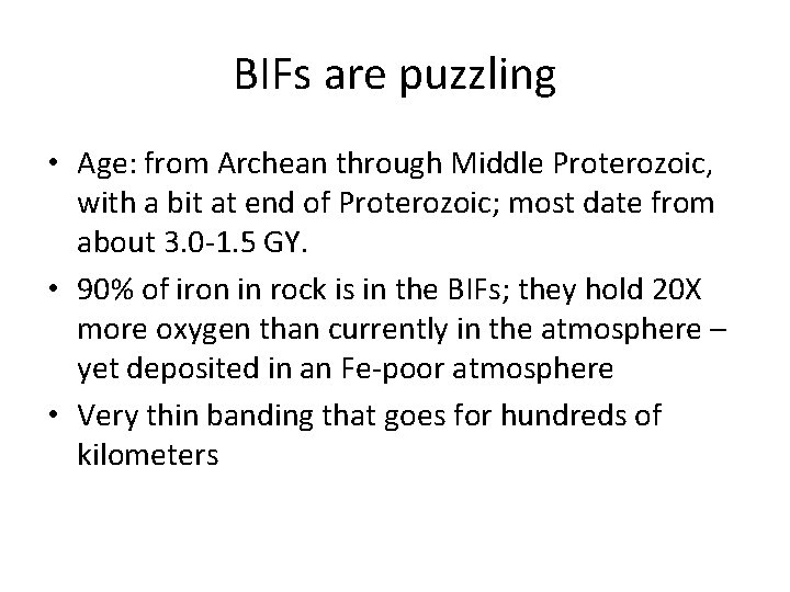 BIFs are puzzling • Age: from Archean through Middle Proterozoic, with a bit at