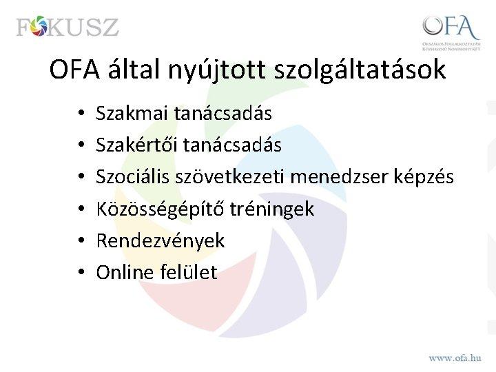OFA által nyújtott szolgáltatások • • • Szakmai tanácsadás Szakértői tanácsadás Szociális szövetkezeti menedzser