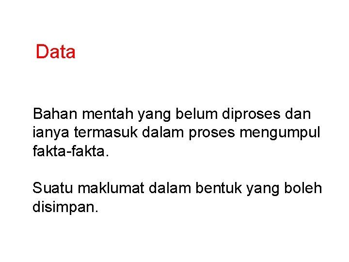 Data Bahan mentah yang belum diproses dan ianya termasuk dalam proses mengumpul fakta-fakta. Suatu