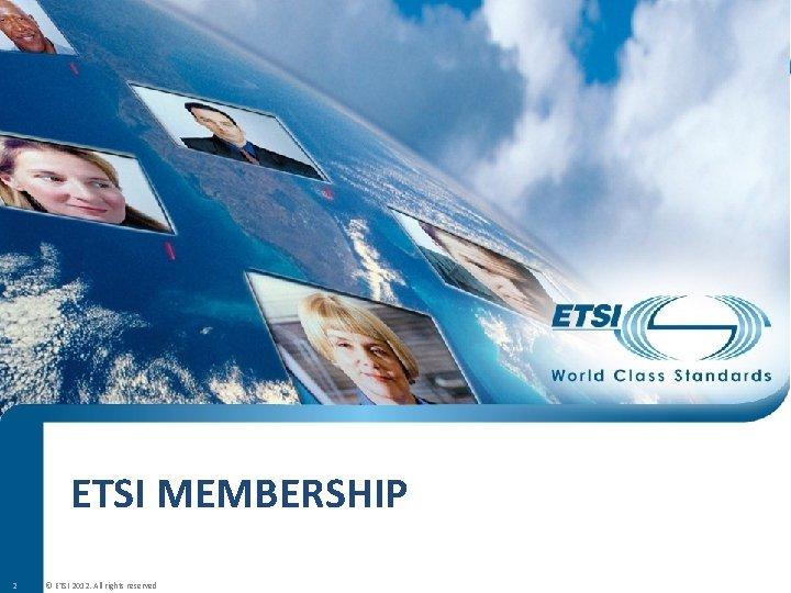 ETSI MEMBERSHIP 2 © ETSI 2012. All rights reserved