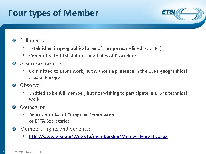 Four types of Member Full member • Established in geographical area of Europe (as