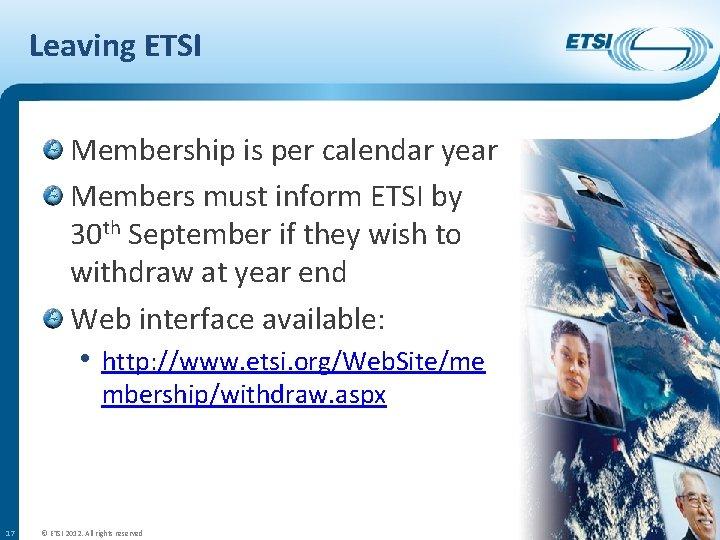 Leaving ETSI Membership is per calendar year Members must inform ETSI by 30 th
